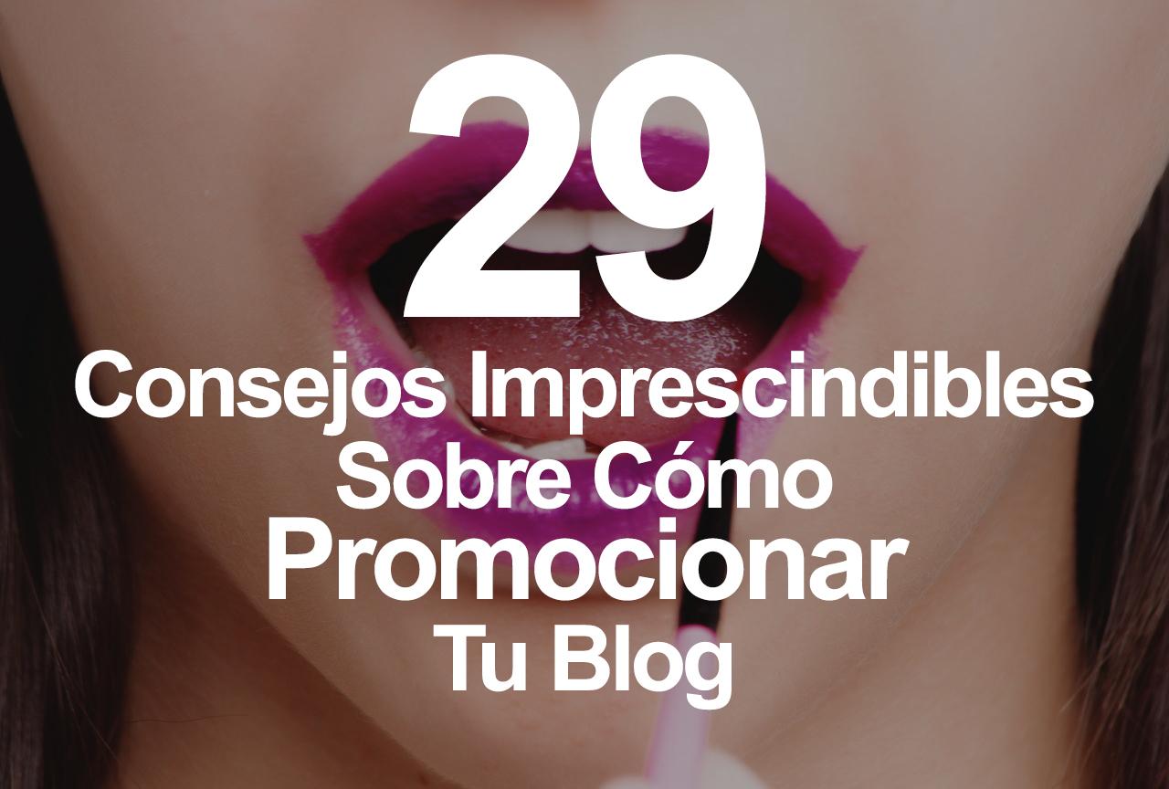 29 Consejos Imprescindibles Sobre Cómo Promocionar Tu Blog